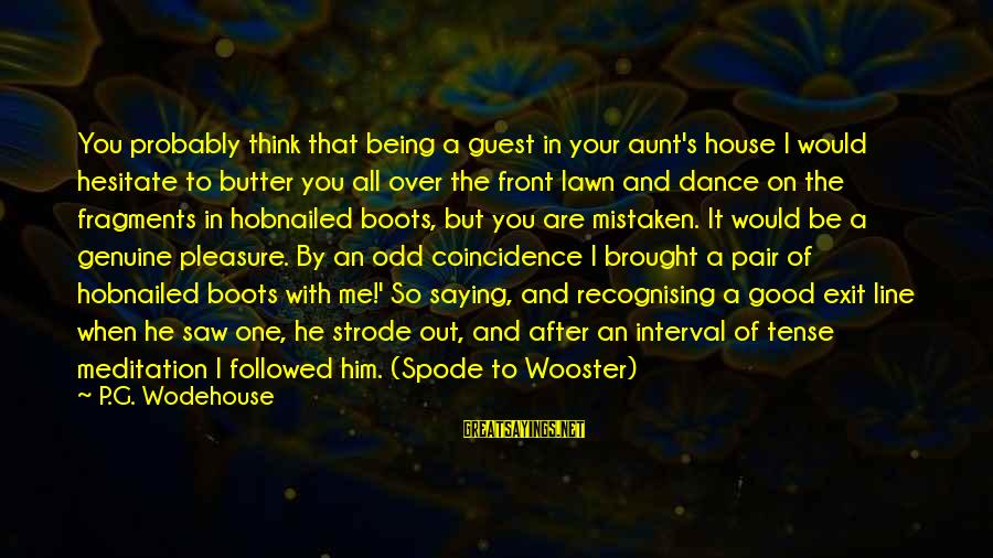 House Guest Sayings By P.G. Wodehouse: You probably think that being a guest in your aunt's house I would hesitate to