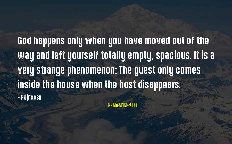 House Guest Sayings By Rajneesh: God happens only when you have moved out of the way and left yourself totally