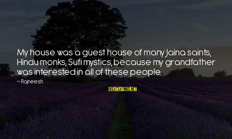 House Guest Sayings By Rajneesh: My house was a guest house of many Jaina saints, Hindu monks, Sufi mystics, because