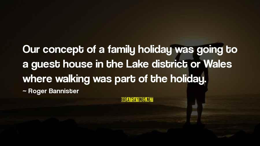 House Guest Sayings By Roger Bannister: Our concept of a family holiday was going to a guest house in the Lake