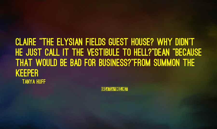 """House Guest Sayings By Tanya Huff: Claire """"The Elysian Fields Guest House? Why didn't he just call it the Vestibule to"""