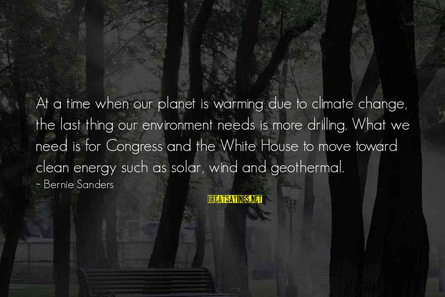 House Move Sayings By Bernie Sanders: At a time when our planet is warming due to climate change, the last thing