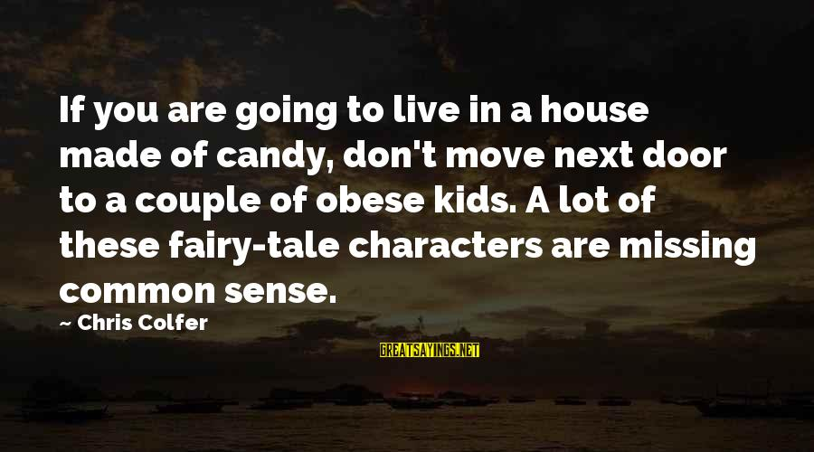House Move Sayings By Chris Colfer: If you are going to live in a house made of candy, don't move next
