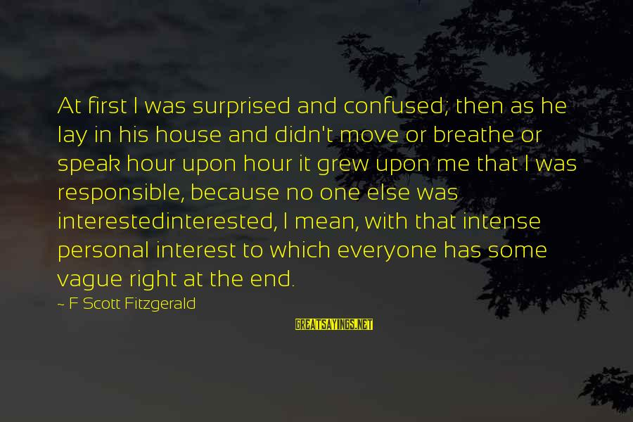 House Move Sayings By F Scott Fitzgerald: At first I was surprised and confused; then as he lay in his house and