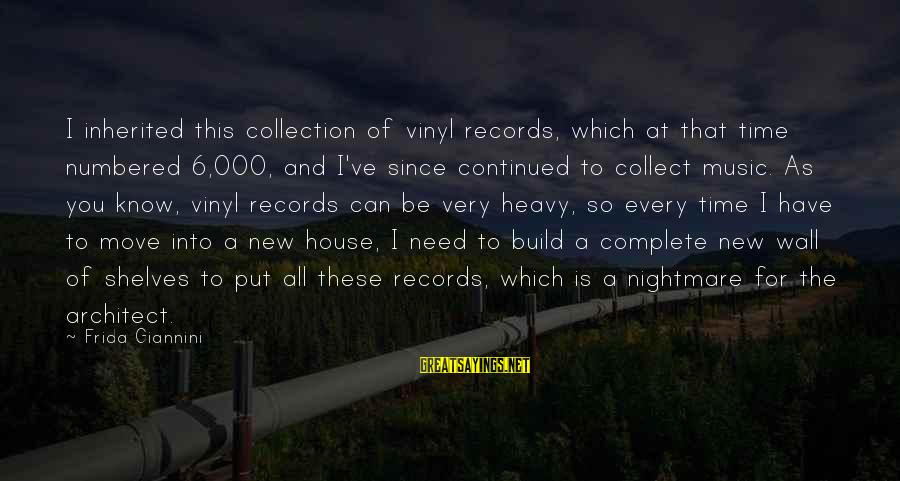 House Move Sayings By Frida Giannini: I inherited this collection of vinyl records, which at that time numbered 6,000, and I've
