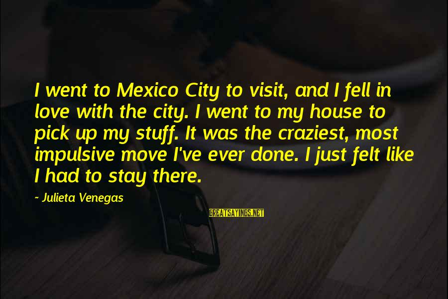 House Move Sayings By Julieta Venegas: I went to Mexico City to visit, and I fell in love with the city.