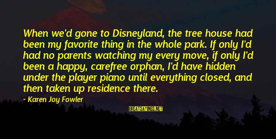 House Move Sayings By Karen Joy Fowler: When we'd gone to Disneyland, the tree house had been my favorite thing in the
