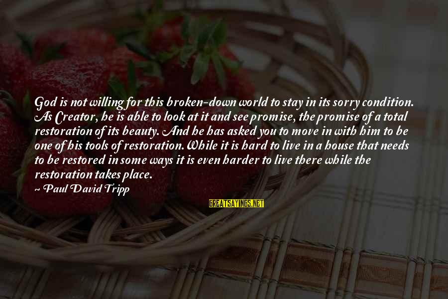 House Move Sayings By Paul David Tripp: God is not willing for this broken-down world to stay in its sorry condition. As
