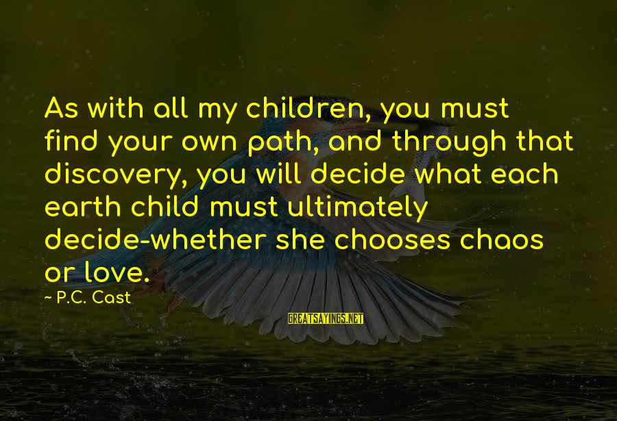 House Of Night Love Sayings By P.C. Cast: As with all my children, you must find your own path, and through that discovery,