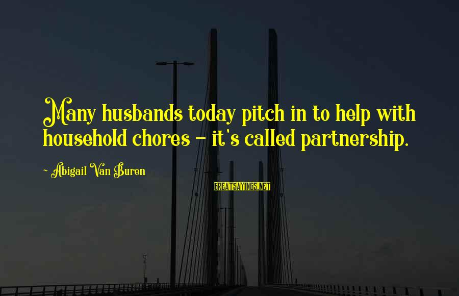 Household Chores Sayings By Abigail Van Buren: Many husbands today pitch in to help with household chores - it's called partnership.