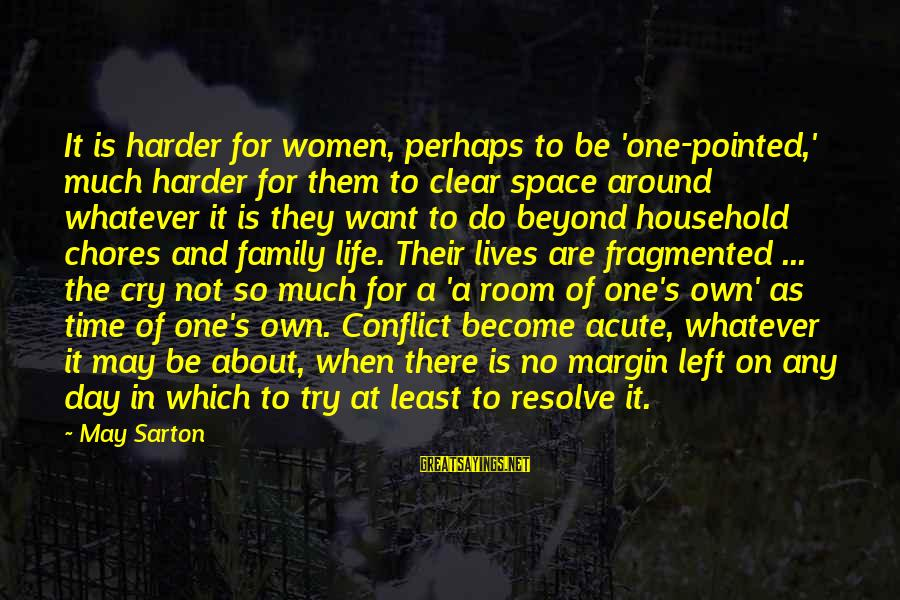 Household Chores Sayings By May Sarton: It is harder for women, perhaps to be 'one-pointed,' much harder for them to clear