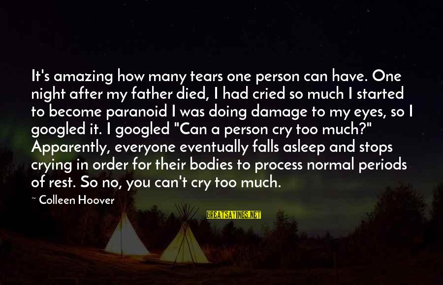 How Amazing A Person Is Sayings By Colleen Hoover: It's amazing how many tears one person can have. One night after my father died,