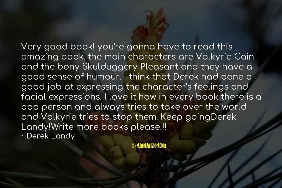 How Amazing A Person Is Sayings By Derek Landy: Very good book! you're gonna have to read this amazing book. the main characters are