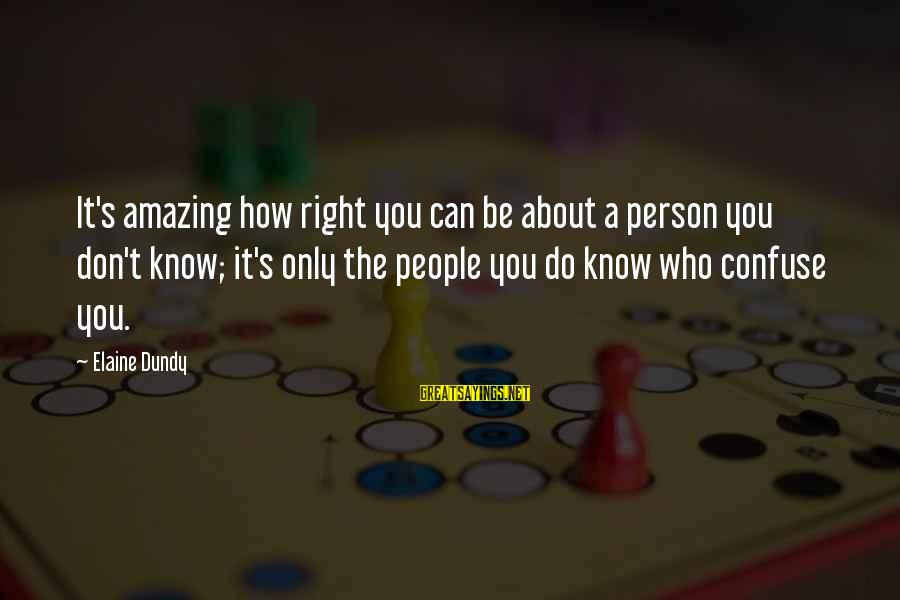 How Amazing A Person Is Sayings By Elaine Dundy: It's amazing how right you can be about a person you don't know; it's only