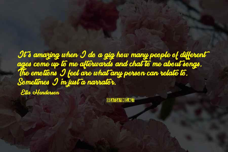 How Amazing A Person Is Sayings By Ella Henderson: It's amazing when I do a gig how many people of different ages come up