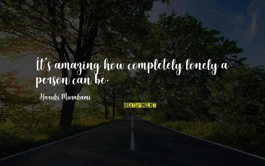 How Amazing A Person Is Sayings By Haruki Murakami: It's amazing how completely lonely a person can be.
