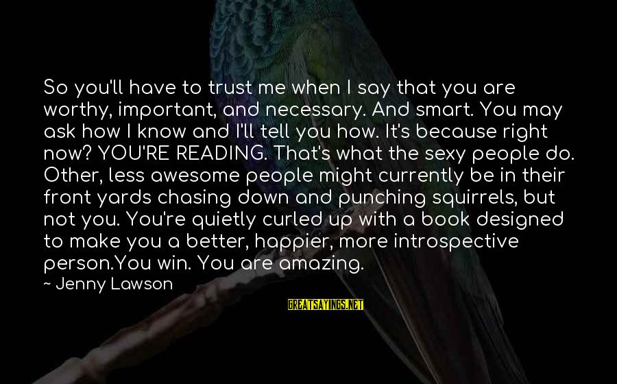 How Amazing A Person Is Sayings By Jenny Lawson: So you'll have to trust me when I say that you are worthy, important, and