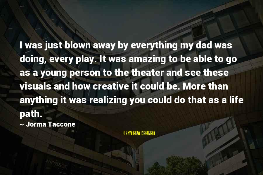 How Amazing A Person Is Sayings By Jorma Taccone: I was just blown away by everything my dad was doing, every play. It was