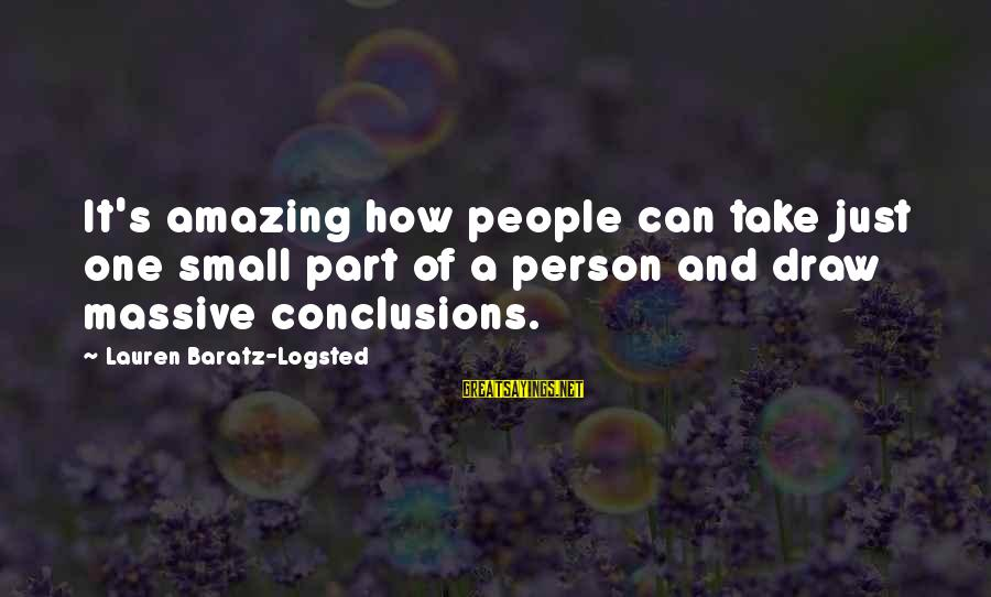 How Amazing A Person Is Sayings By Lauren Baratz-Logsted: It's amazing how people can take just one small part of a person and draw