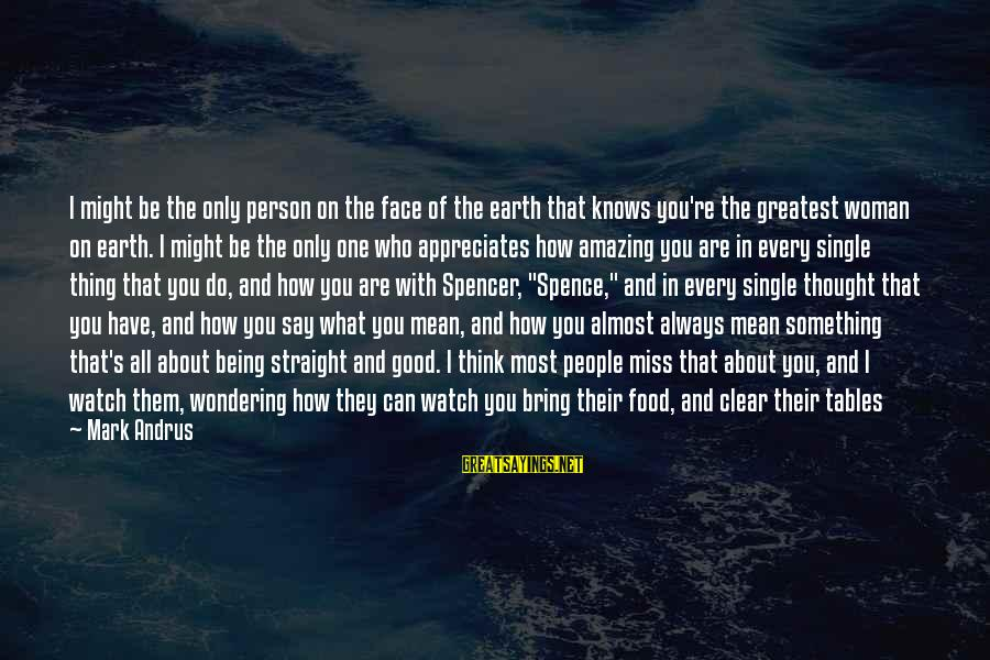How Amazing A Person Is Sayings By Mark Andrus: I might be the only person on the face of the earth that knows you're