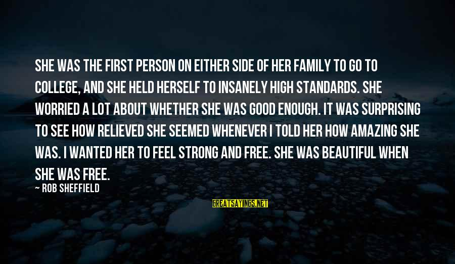 How Amazing A Person Is Sayings By Rob Sheffield: She was the first person on either side of her family to go to college,
