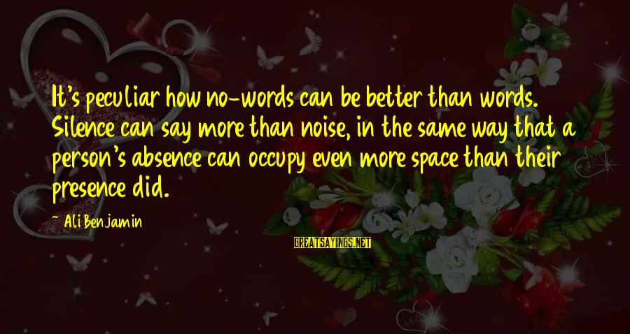 How Can I Be A Better Person Sayings By Ali Benjamin: It's peculiar how no-words can be better than words. Silence can say more than noise,