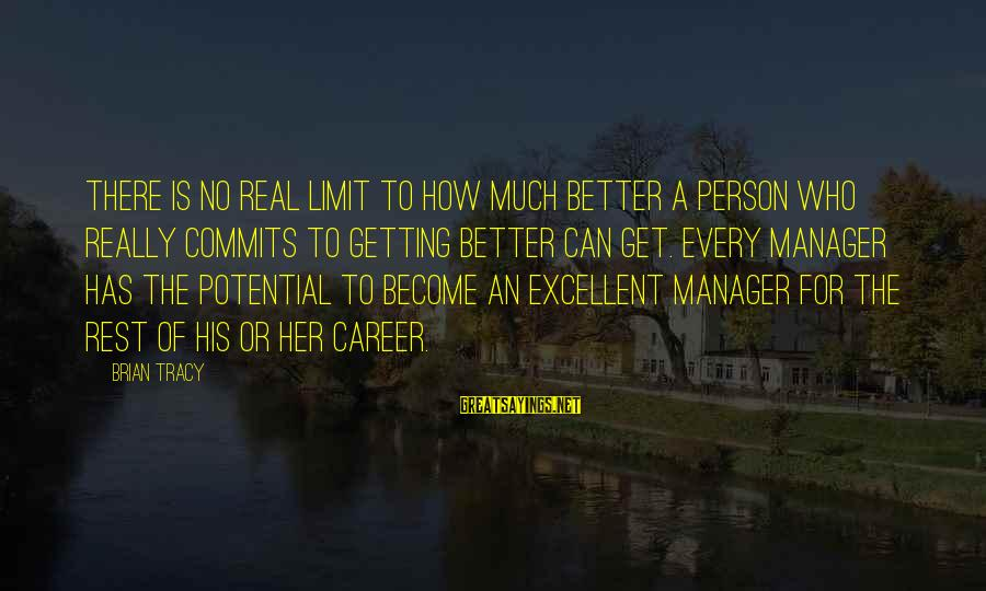 How Can I Be A Better Person Sayings By Brian Tracy: There is no real limit to how much better a person who really commits to