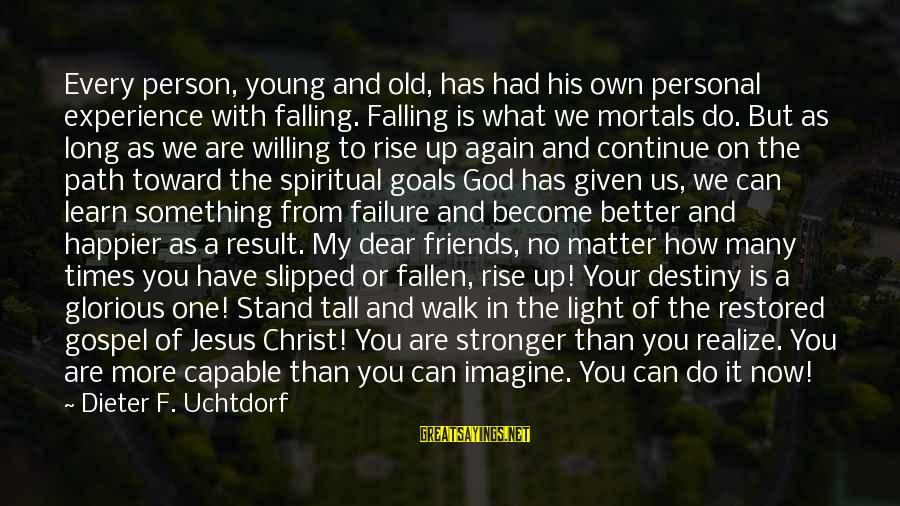 How Can I Be A Better Person Sayings By Dieter F. Uchtdorf: Every person, young and old, has had his own personal experience with falling. Falling is