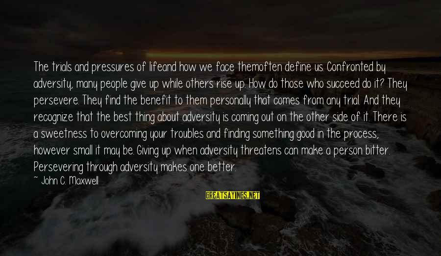 How Can I Be A Better Person Sayings By John C. Maxwell: The trials and pressures of lifeand how we face themoften define us. Confronted by adversity,