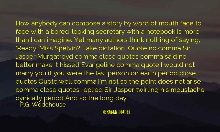 How Can I Be A Better Person Sayings By P.G. Wodehouse: How anybody can compose a story by word of mouth face to face with a