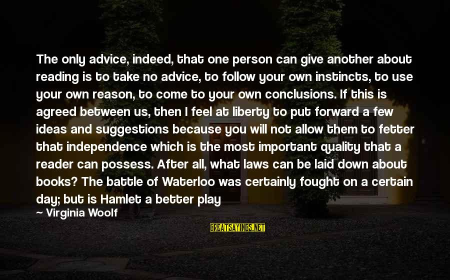 How Can I Be A Better Person Sayings By Virginia Woolf: The only advice, indeed, that one person can give another about reading is to take