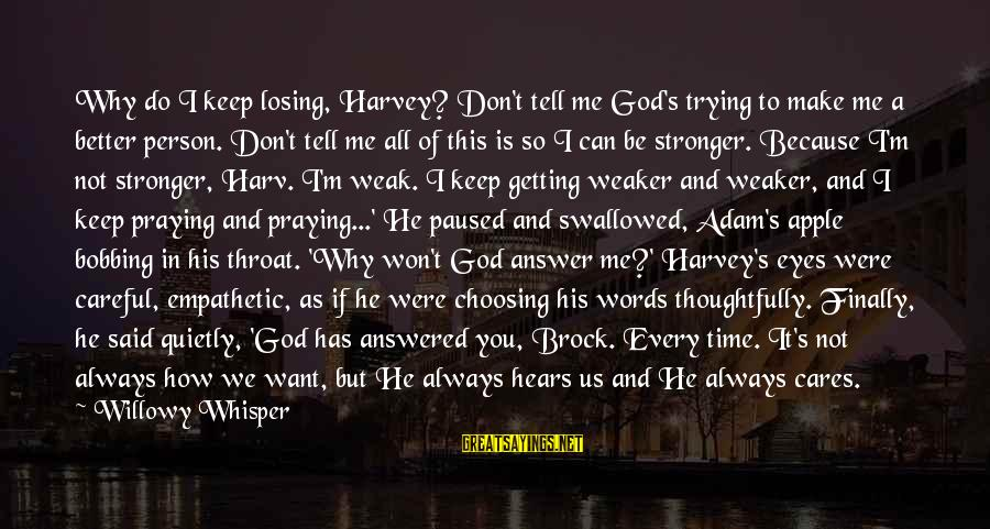 How Can I Be A Better Person Sayings By Willowy Whisper: Why do I keep losing, Harvey? Don't tell me God's trying to make me a
