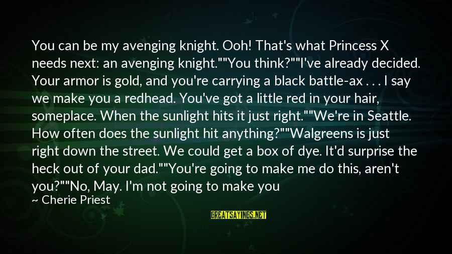 How Do You Do Box Sayings By Cherie Priest: You can be my avenging knight. Ooh! That's what Princess X needs next: an avenging