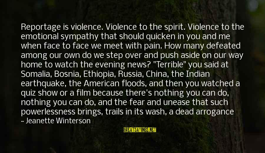 How Do You Do Box Sayings By Jeanette Winterson: Reportage is violence. Violence to the spirit. Violence to the emotional sympathy that should quicken