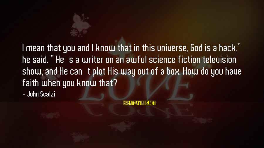 """How Do You Do Box Sayings By John Scalzi: I mean that you and I know that in this universe, God is a hack,"""""""