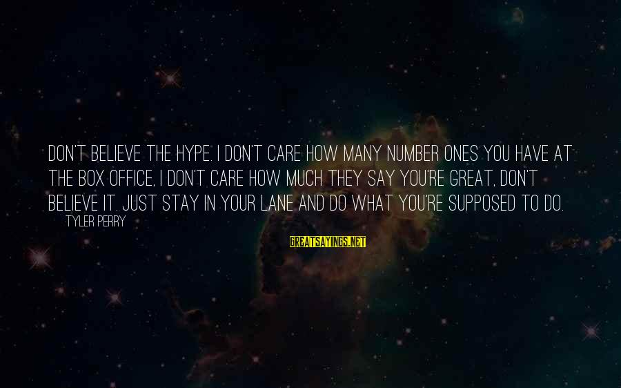 How Do You Do Box Sayings By Tyler Perry: Don't believe the hype. I don't care how many number ones you have at the