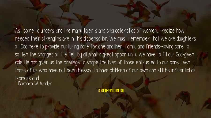 How Friends Are Like Family Sayings By Barbara W. Winder: As I come to understand the many talents and characteristics of women, I realize how