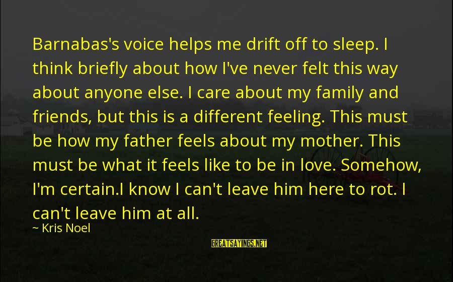 How Friends Are Like Family Sayings By Kris Noel: Barnabas's voice helps me drift off to sleep. I think briefly about how I've never