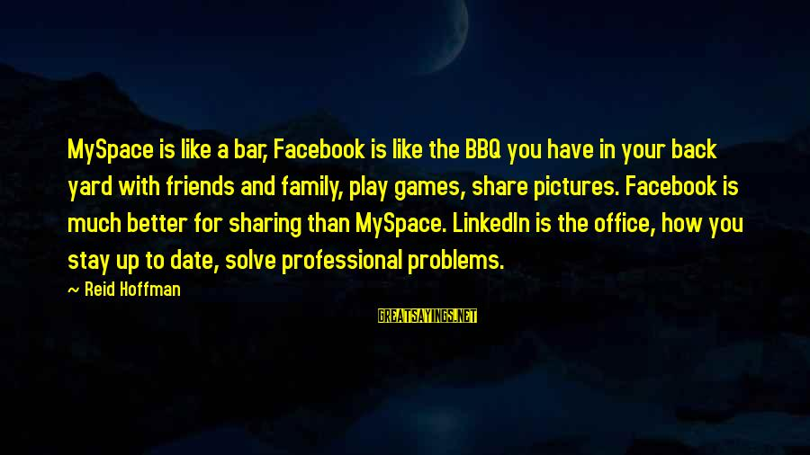 How Friends Are Like Family Sayings By Reid Hoffman: MySpace is like a bar, Facebook is like the BBQ you have in your back
