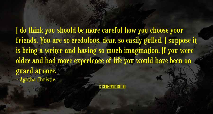 How Friends Should Be Sayings By Agatha Christie: I do think you should be more careful how you choose your friends. You are