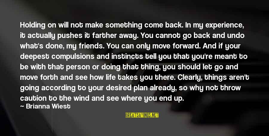 How Friends Should Be Sayings By Brianna Wiest: Holding on will not make something come back. In my experience, it actually pushes it