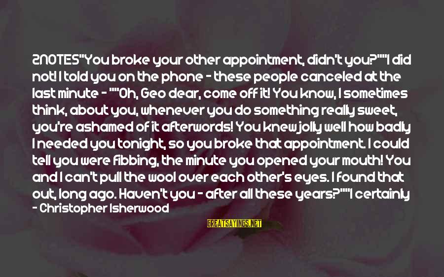 """How Friends Should Be Sayings By Christopher Isherwood: 2NOTES""""You broke your other appointment, didn't you?""""""""I did not! I told you on the phone"""