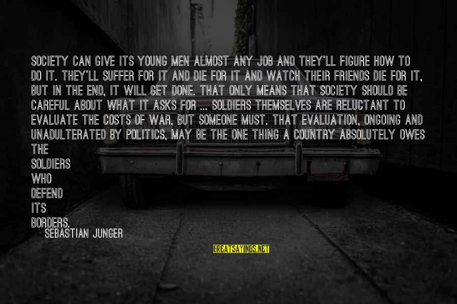 How Friends Should Be Sayings By Sebastian Junger: Society can give its young men almost any job and they'll figure how to do