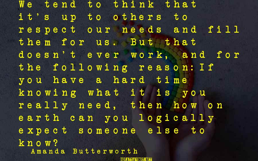 How Hard It Is To Change Sayings By Amanda Butterworth: We tend to think that it's up to others to respect our needs and fill