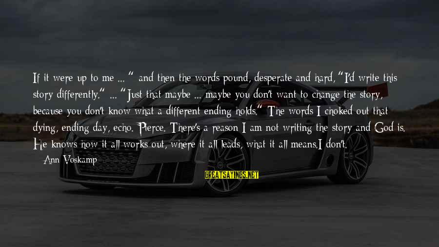 """How Hard It Is To Change Sayings By Ann Voskamp: If it were up to me ... """" and then the words pound, desperate and"""