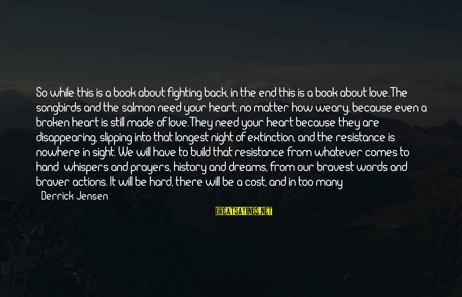 How Hard It Is To Change Sayings By Derrick Jensen: So while this is a book about fighting back, in the end this is a