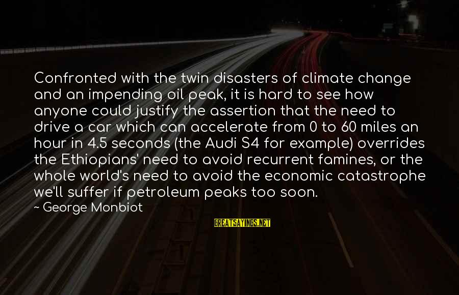 How Hard It Is To Change Sayings By George Monbiot: Confronted with the twin disasters of climate change and an impending oil peak, it is