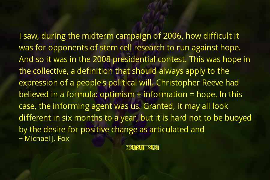 How Hard It Is To Change Sayings By Michael J. Fox: I saw, during the midterm campaign of 2006, how difficult it was for opponents of
