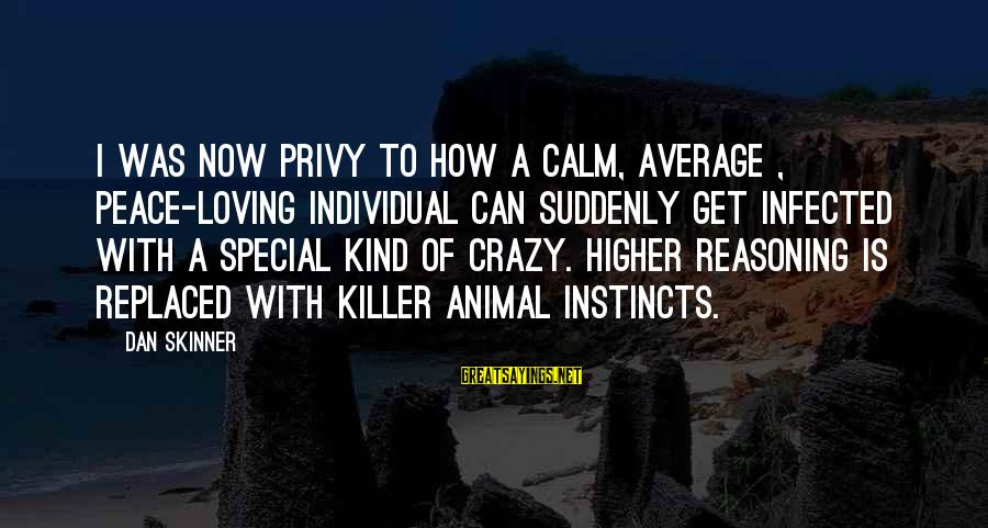 How Love Is Crazy Sayings By Dan Skinner: I was now privy to how a calm, average , peace-loving individual can suddenly get