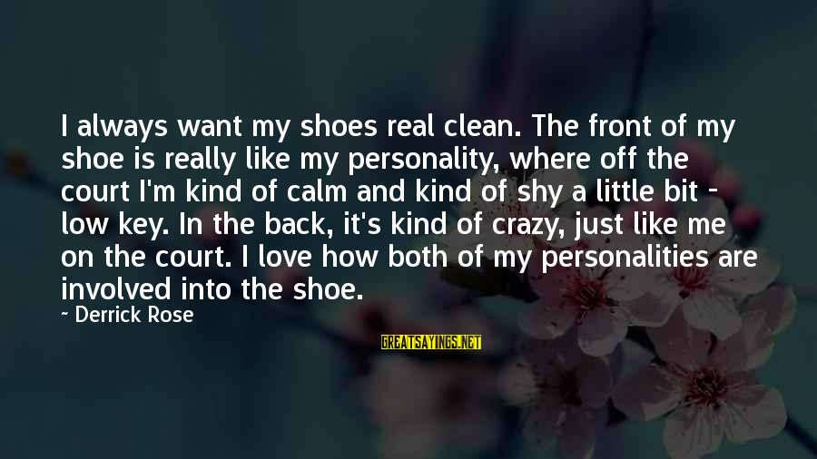 How Love Is Crazy Sayings By Derrick Rose: I always want my shoes real clean. The front of my shoe is really like